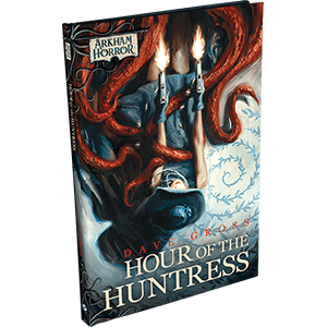 Arkham Novels: Hour of the Huntress